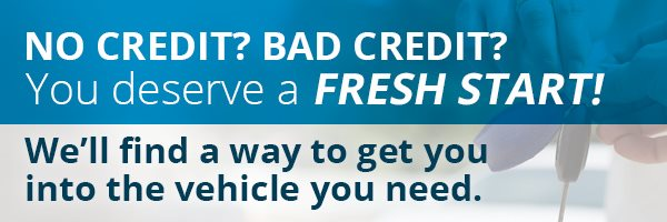 No Credit? Bad Credit? You deserve a fresh start. We'll find a way to get you into the vehicle you need.